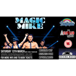 Drive-In Movie | MAGIC MIKE (15)| SATURDAY 24 APRIL 8PM  (MYTHOLMROYD)