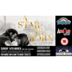 Drive-In Movie | A STAR IS BORN (15)| SUNDAY 25 APRIL 8PM  (MYTHOLMROYD)